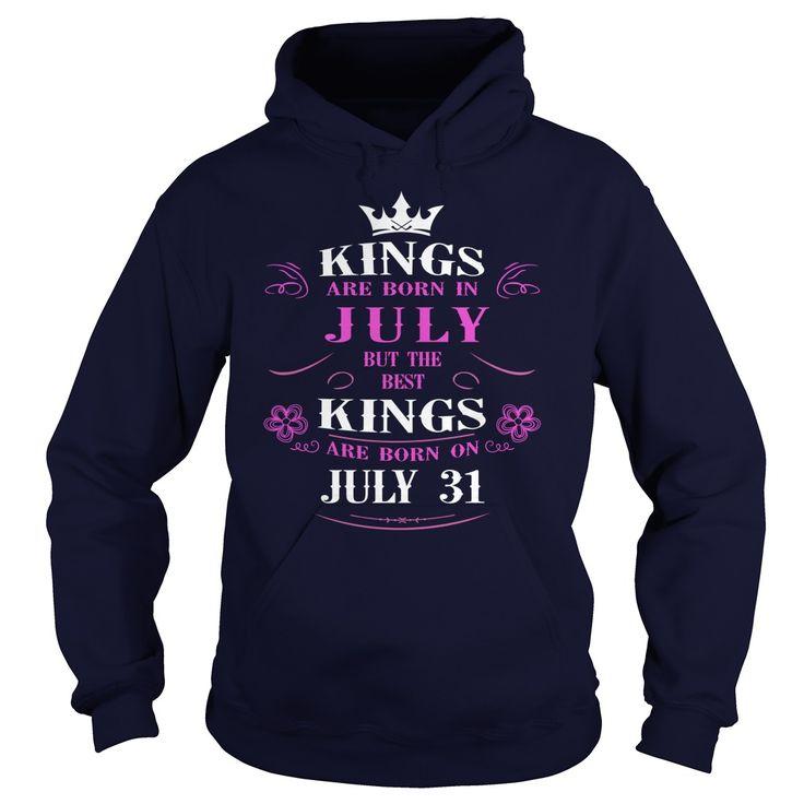 july 31 birthday Kings Tshirt, The best Kings are Born july 31 shirts, july 31 birthday T-shirt, Birthday july 31 T Shirt, King Born july 31 Birthday Hoodie Vneck
