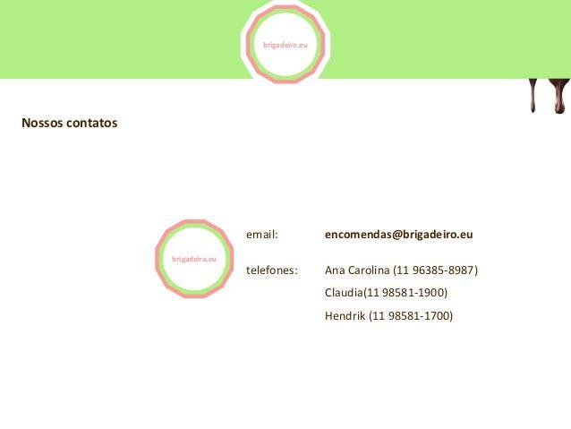 brigadeiro.euNossos contatos                                  email:             encomendas@brigadeiro.eu                 ...