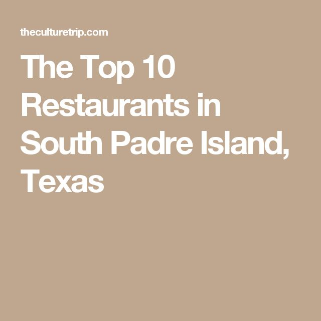 The Top 10 Restaurants in South Padre Island, Texas