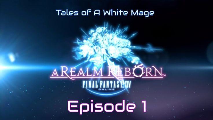 Tales of a White Mage :: FFXIV A Realm Reborn :: The Beginning :: Part #1