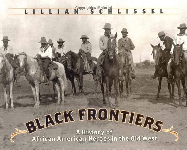 Black Frontiers: A History of African American Heroes in the Old West: Lillian Schlissel: 9780689833151: Amazon.com: Books