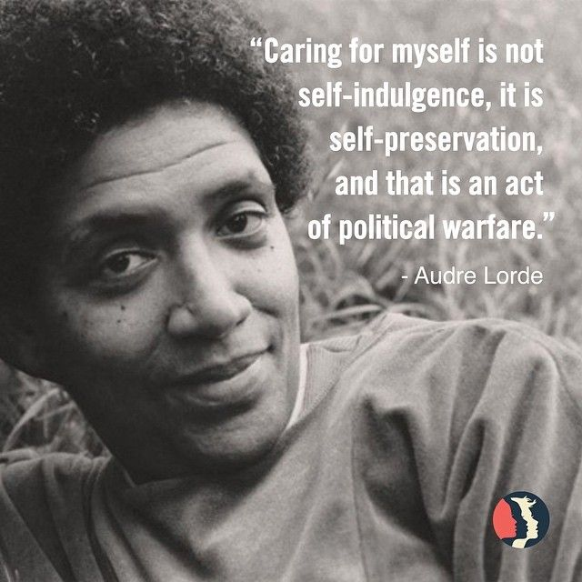 Happy birthday to self-described Black feminist lesbian poet warrior mother Audre Lorde!  Thank you for reminding us to care for ourselves, and for teaching us that self-care, in a world that discourages self-love and self-appreciation, is a fierce and radical act. Self-care is part of how we survive.