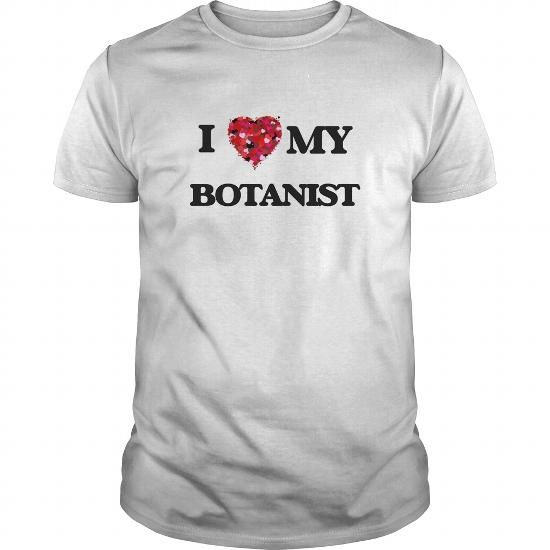 I love my Botanist #jobs #tshirts #BOTANIST #gift #ideas #Popular #Everything #Videos #Shop #Animals #pets #Architecture #Art #Cars #motorcycles #Celebrities #DIY #crafts #Design #Education #Entertainment #Food #drink #Gardening #Geek #Hair #beauty #Health #fitness #History #Holidays #events #Home decor #Humor #Illustrations #posters #Kids #parenting #Men #Outdoors #Photography #Products #Quotes #Science #nature #Sports #Tattoos #Technology #Travel #Weddings #Women