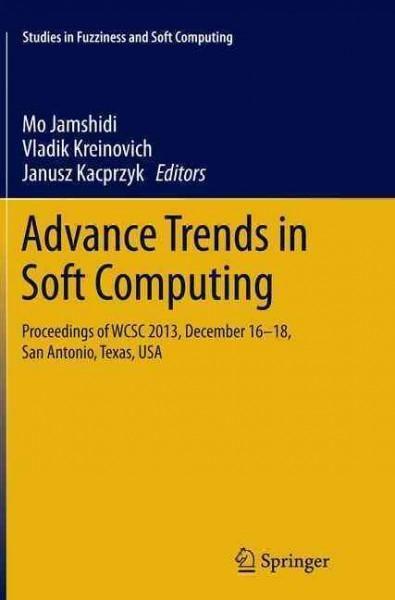 Advance Trends in Soft Computing: Proceedings of Wcsc 2013, December 16-18, San Antonio, Texas, USA