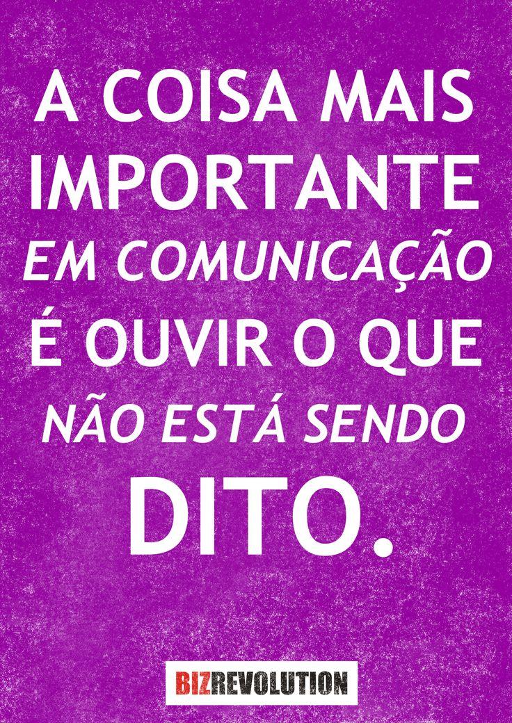 A coisa mais importante em comunicação é ouvir o que não está sendo dito.
