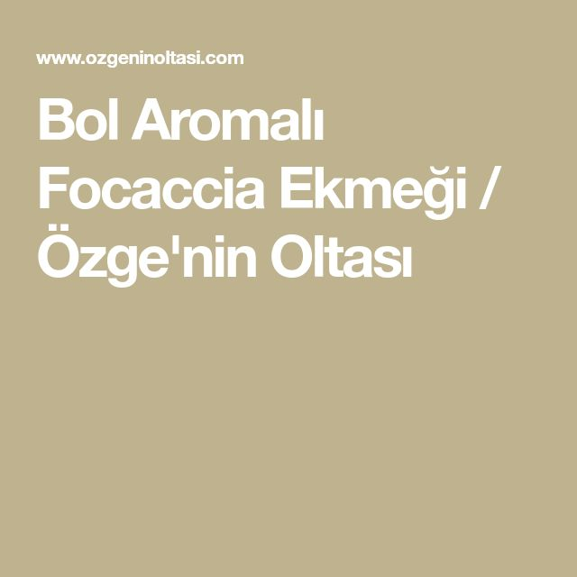 Bol Aromalı Focaccia Ekmeği / Özge'nin Oltası