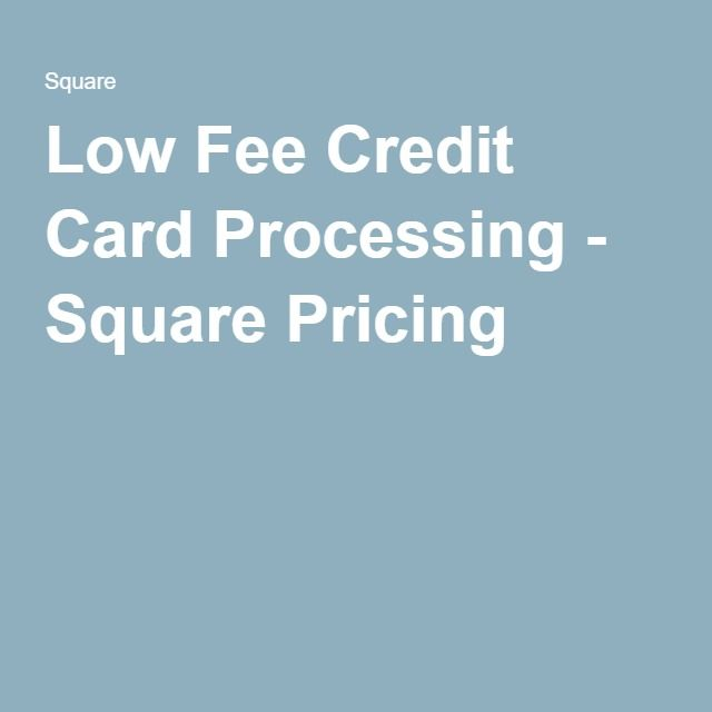 Low Fee Credit Card Processing - Square Pricing