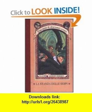 La Stanza Delle Serpi (Italian Edition) (9788877829528) Lemony Snicket, Brett Helquist , ISBN-10: 8877829524  , ISBN-13: 978-8877829528 ,  , tutorials , pdf , ebook , torrent , downloads , rapidshare , filesonic , hotfile , megaupload , fileserve