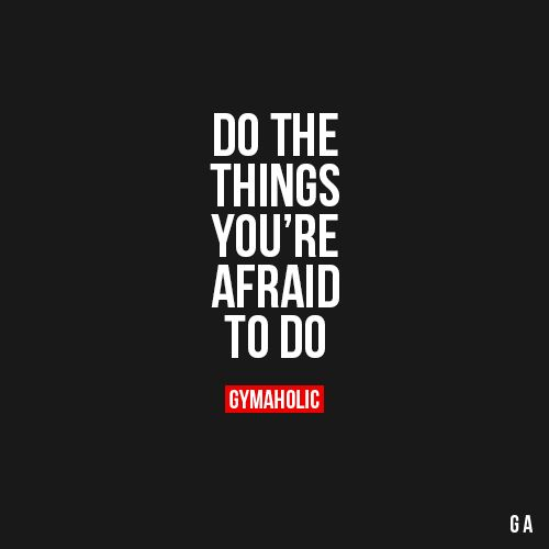 Do The Things You're Afraid To Do
