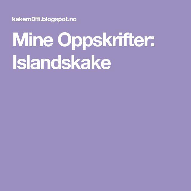 Mine Oppskrifter: Islandskake