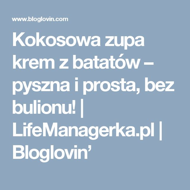 Kokosowa zupa krem z batatów – pyszna i prosta, bez bulionu! | LifeManagerka.pl | Bloglovin'
