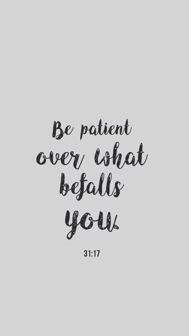"""Be patient over what befalls you"" 31:17"
