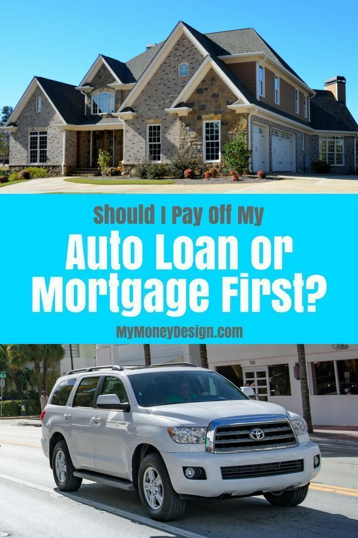Which Is Better Should You Pay Off Your Auto Loan Or Mortgage First In This Post We Ll Break Down The Numbe Paying Off Car Loan Refinance Mortgage Car Loans