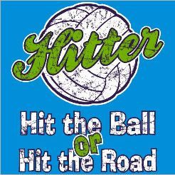 VOLLEYBALL HITTER HIT THE BALL OR HIT THE ROAD SHIRT  by XtremeSparkle  www.xtremesparkle.etsy.com/