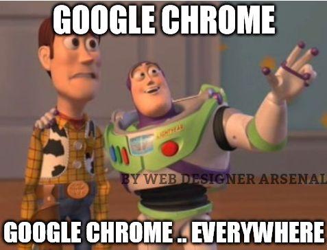 Google chrome . Google chrome everywhere, my boy. #webdesignertrolls