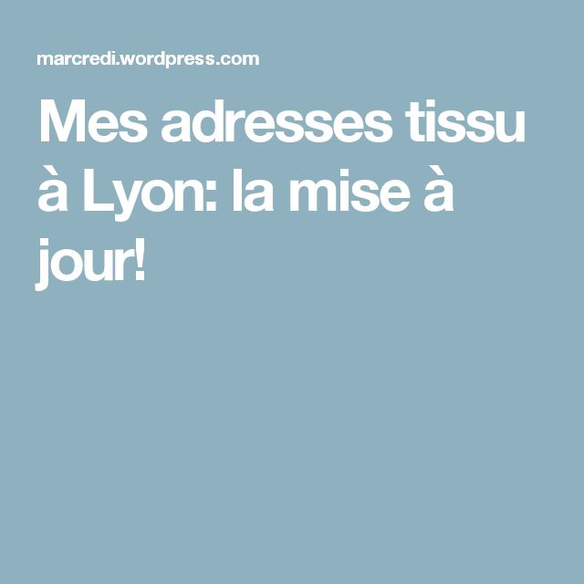Mes adresses tissu à Lyon: la mise à jour!
