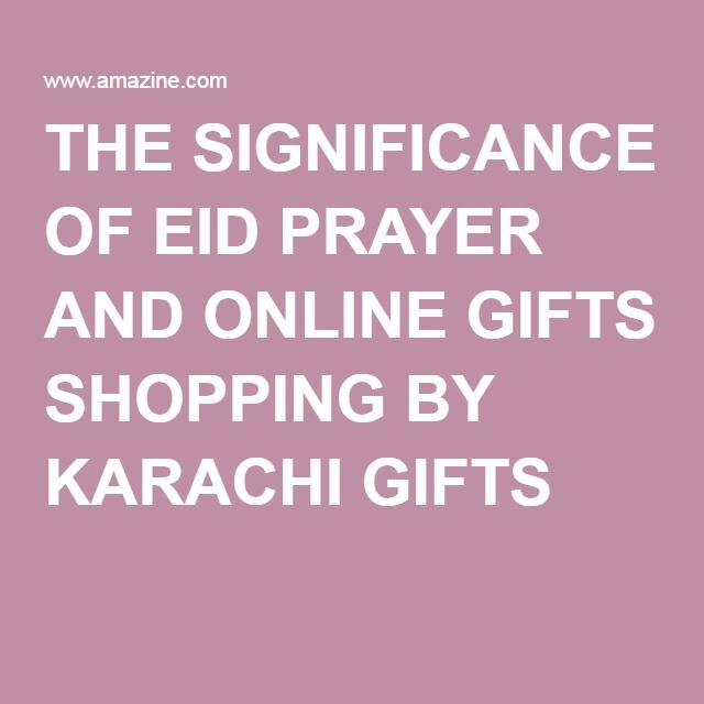 THE SIGNIFICANCE OF EID PRAYER AND ONLINE GIFTS SHOPPING BY KARACHI GIFTS