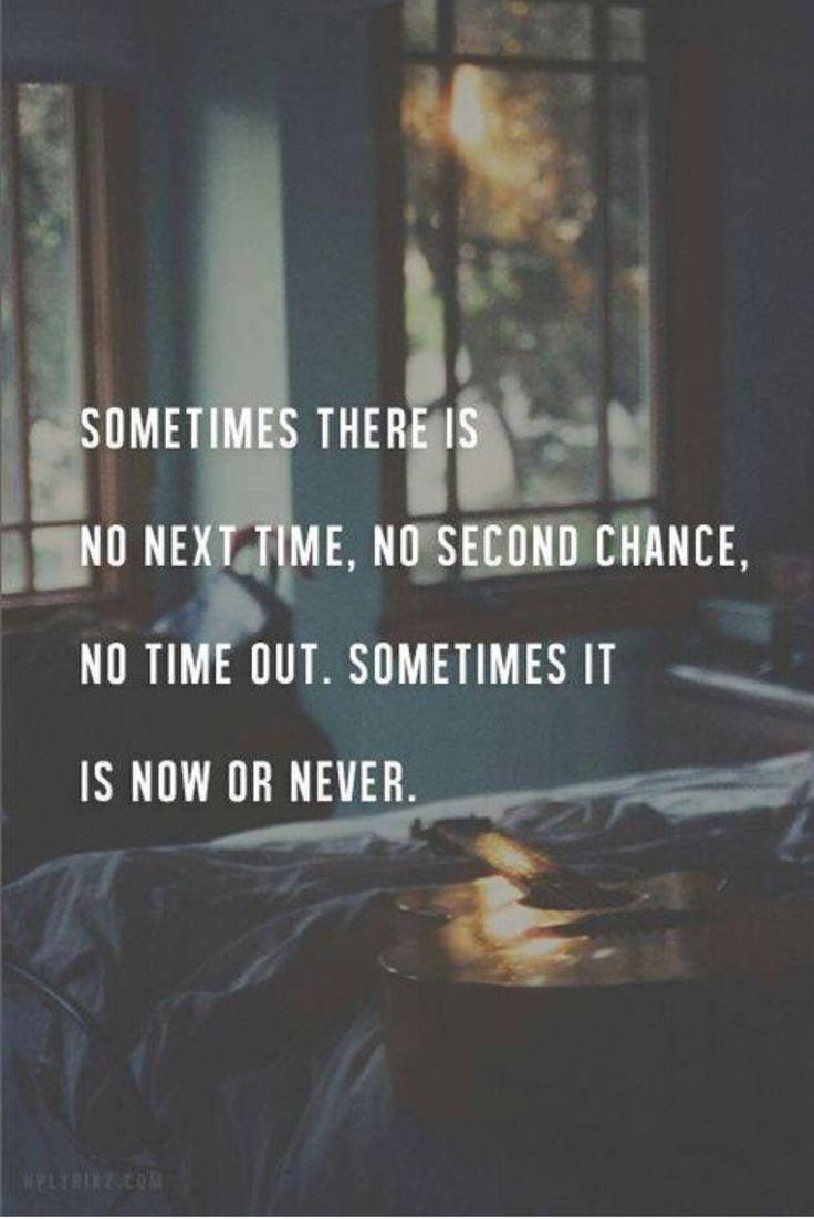 A veces es ahora o nunca.