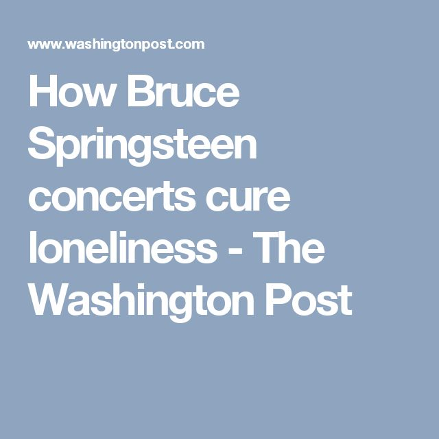 How Bruce Springsteen concerts cure loneliness - The Washington Post