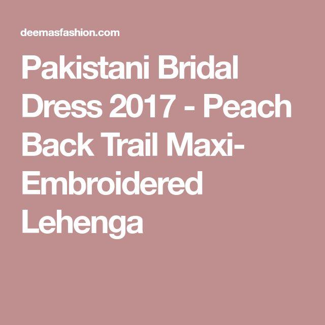 Pakistani Bridal Dress 2017 - Peach Back Trail Maxi- Embroidered Lehenga