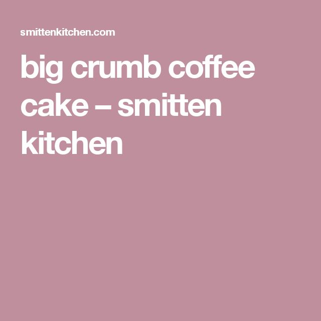 big crumb coffee cake – smitten kitchen