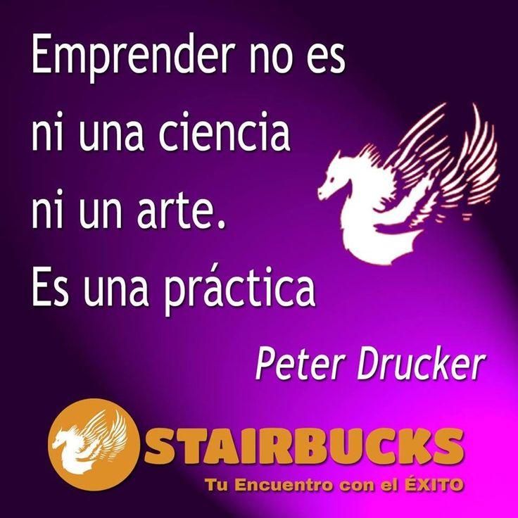Emprender No Es Una Ciencia Ni Un Arte. Es Una Práctica. >> https://goo.gl/womzOL Peter Drucker