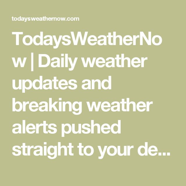 TodaysWeatherNow | Daily weather updates and breaking weather alerts pushed straight to your device