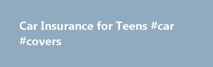 Car Insurance for Teens #car #covers http://car.nef2.com/car-insurance-for-teens-car-covers/  #car insurance for young drivers # Quote Buy Online It's usually cheaper to add your[...]