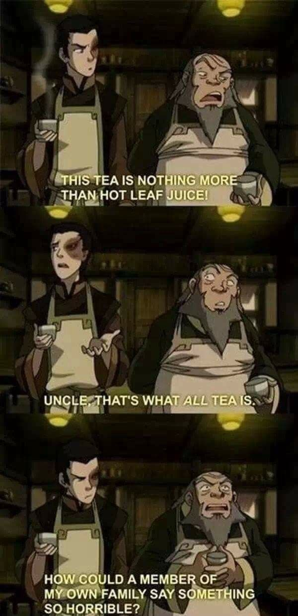 Me if someone insults my tea