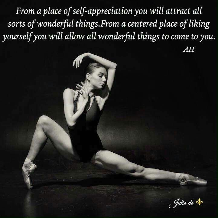 From a place of self-appreciation you will attract all sorts of wonderful things. From a centered place of liking yourself you will allow all wonderful things to come to you. --AH