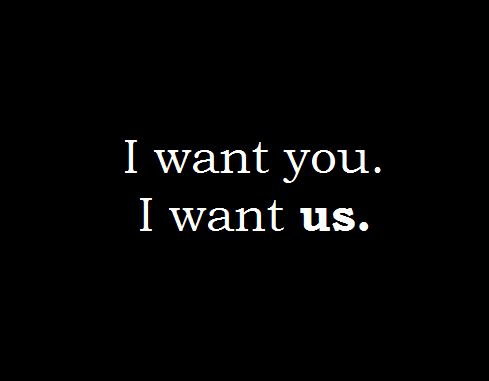 """I want you. I want us."""
