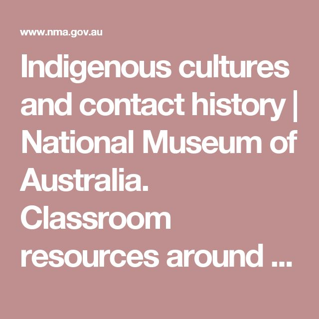 Indigenous cultures and contact history | National Museum of Australia. Classroom resources around Aboriginal and Torres Strait Islander peoples' culture,cultural artefacts, geographical and historical contexts first contact and contemporary culture.