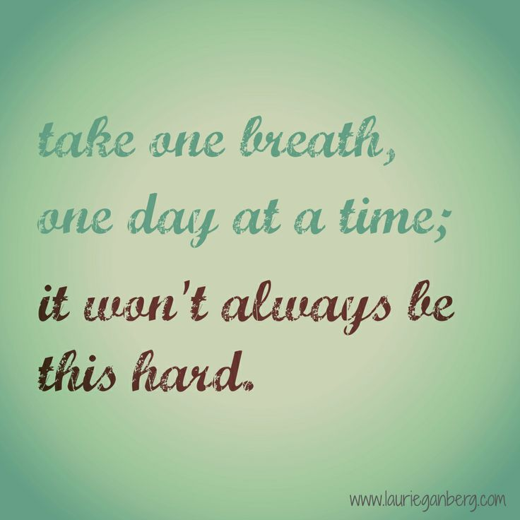 "81 Depression Quotes To Help In Difficult Times: ""take One Breath, One Day At A Time; It Won't Always Be"