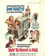 How to Frame a Figg (1971). [G] 103 mins. Starring: Don Knotts, Joe Flynn, Edward Andrews, Elaine Joyce, Yvonne Craig, Frank Welker, Bob Hastings, Bruce Kirby, Stuart Nisbet and Fay DeWitt