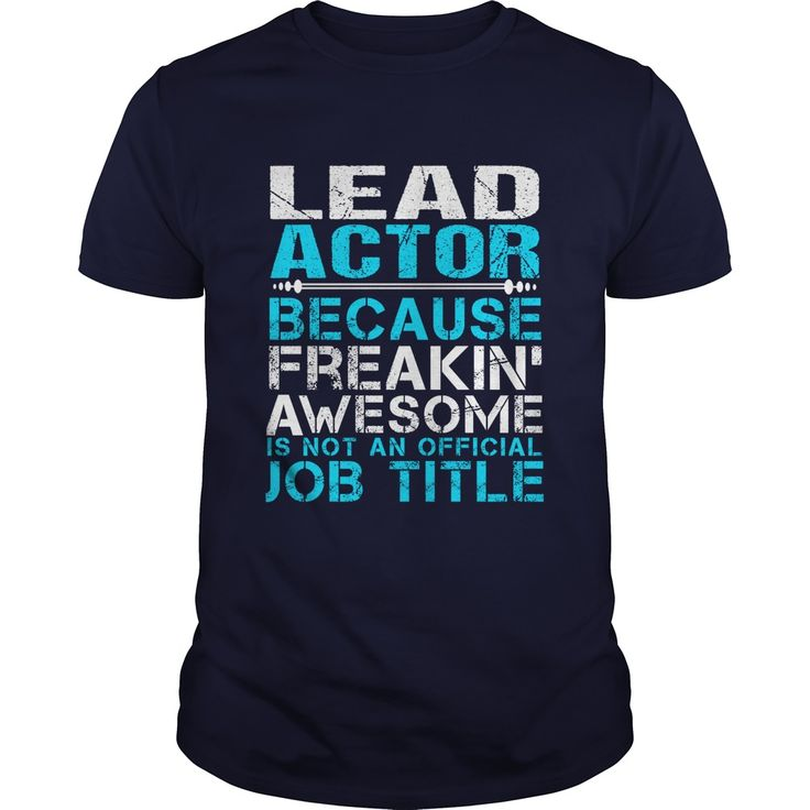 LEAD-ACTOR***How to ?  1. Select color  2. Click the ADD TO CART button  3. Select your Preferred Size Quantity and Color  4. CHECKOUT!   If You dont like this shirt you can use the SEARCH BOX and find the Custom Shirt with your Name!!job title