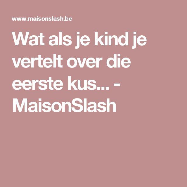 Wat als je kind je vertelt over die eerste kus... - MaisonSlash