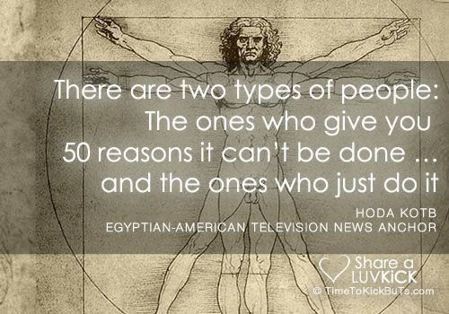 hoda kotb quotes | There are two types of people: The ones who give you 50 reasons it can ...