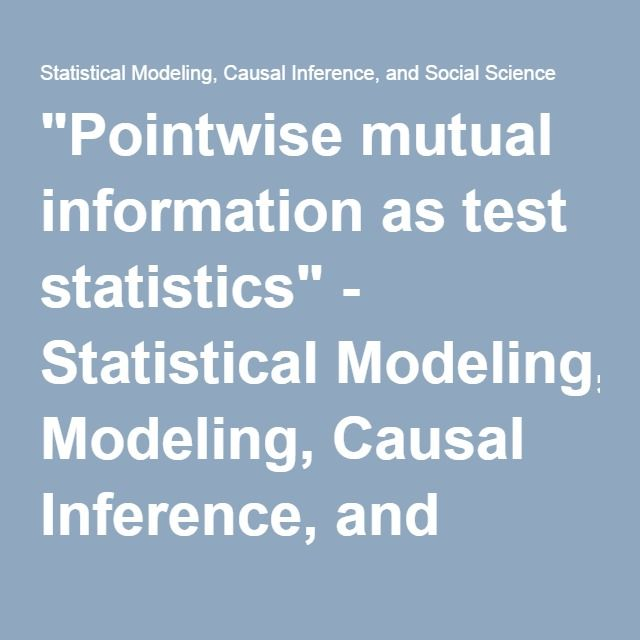 """""""Pointwise mutual information as test statistics"""" - Statistical Modeling, Causal Inference, and Social Science"""