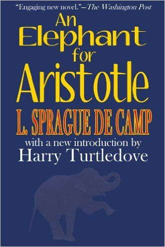 An Elephant for Aristotle, L. Sprague de Camp, Harry Turtledove - AmazonSmile