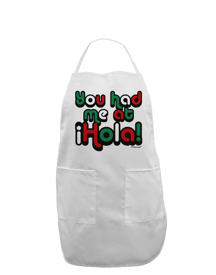 You Had Me at Hola - Mexican Flag Colors Adult Apron by TooLoud