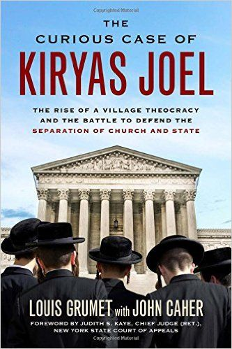 The Curious Case of Kiryas Joel: The Rise of a Village Theocracy and the Battle to Defend the Separation of Church and State: Louis Grumet, John M. Caher, Judith S. Kaye: 9781613735008: Books - Amazon.ca