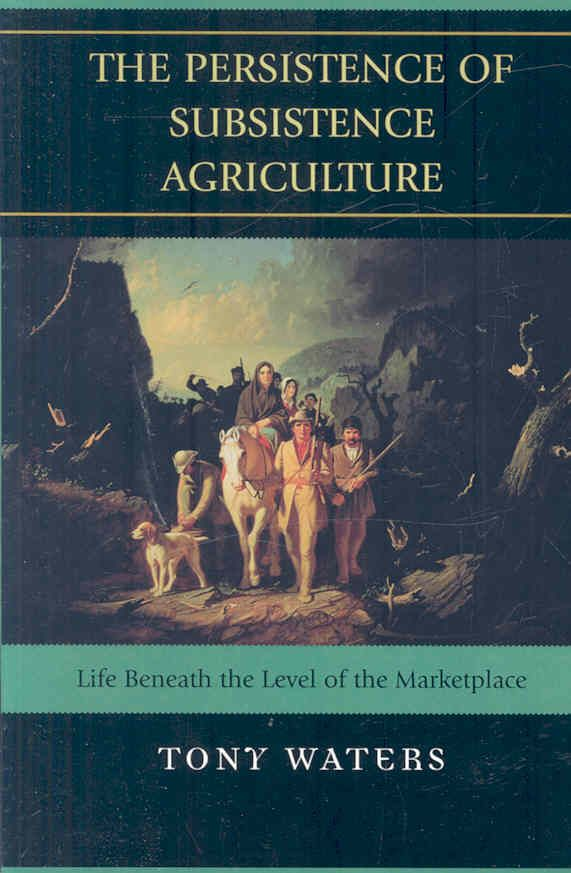 Persistence of Subsistence Agriculture: Life Beneath the Level of the Marketplace