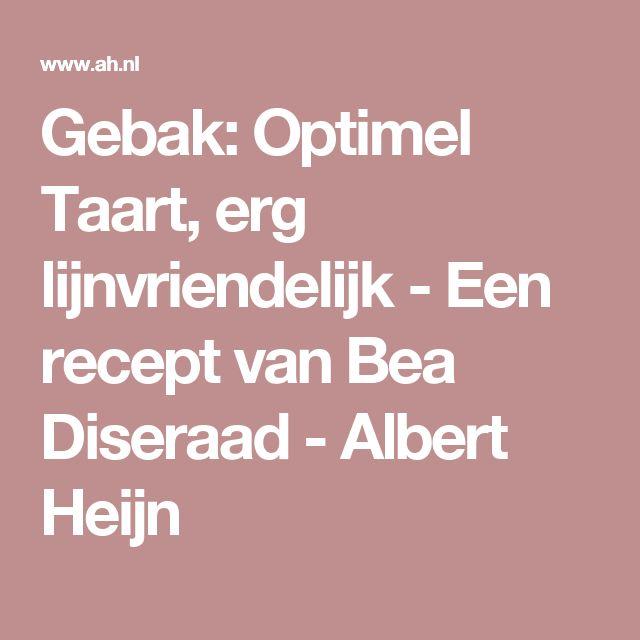 Gebak: Optimel Taart, erg lijnvriendelijk - Een recept van Bea Diseraad - Albert Heijn