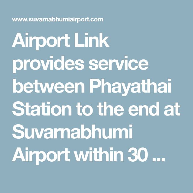 Airport Link provides service between Phayathai Station to the end at Suvarnabhumi Airport within 30 minutes