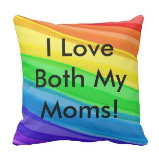 I Love BOTH My Moms!  You Can Customize ALL Text - Throw Pillow