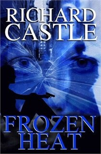 Frozen Heat by Richard Castle - Book 4 from 'Castle'... coming out in Sept!