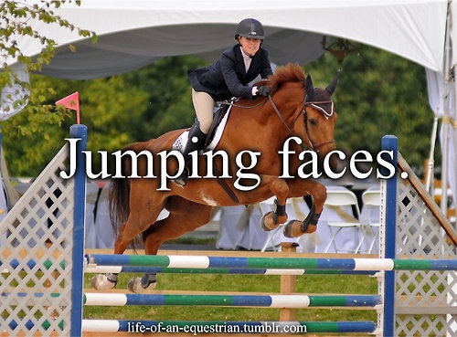 Jumping faces. Once I went around a whole course with my tongue sticking out. In a show.