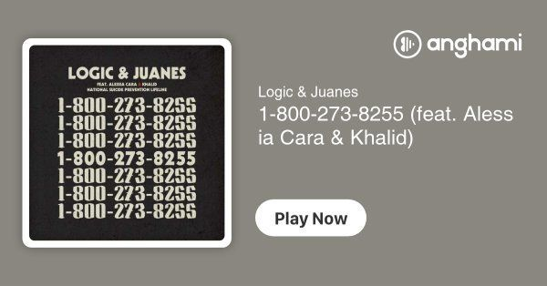 Logic Juanes 1 800 273 8255 Feat Alessia Cara Khalid Play For Free On Anghami Alessia Cara Khalid Cara