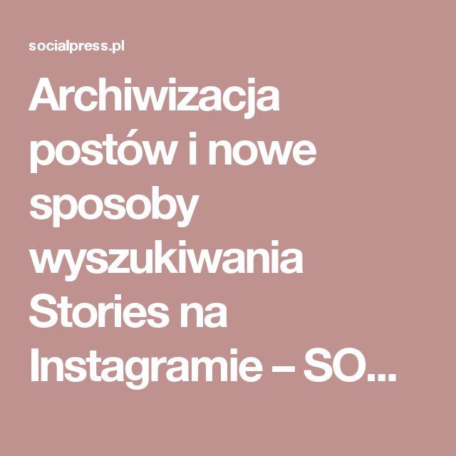 Archiwizacja postów i nowe sposoby wyszukiwania Stories na Instagramie – SOCIALPRESS