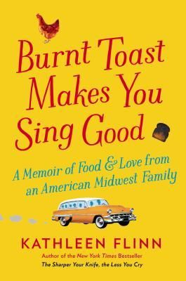 Burnt Toast Makes You Sing Good, by Kathleen Flinn. Don't miss this memoir if you've got ties to Michigan or Anna Maria Island, Florida. But I didn't enjoy it as much as Flinn's previous book, The Kitchen Counter Cooking School.